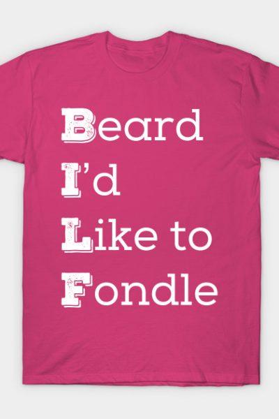 BILF (Beard I'd Like to Fondle) T-Shirt
