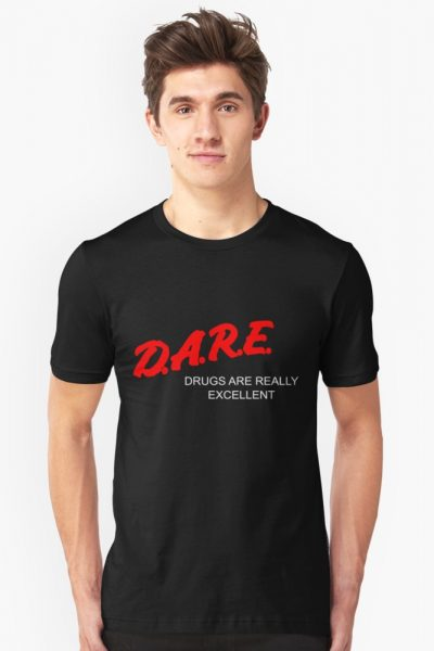 D.A.R.E. – Drugs Are Really Excellent