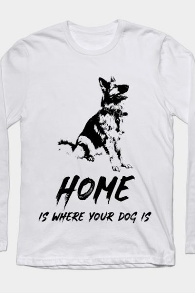 Home Is Where Your Dog Is Long Sleeve T-Shirt