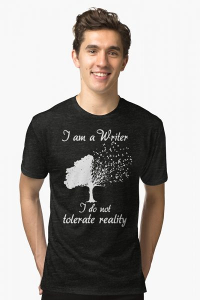 I'm a writer I do not tolerate reality