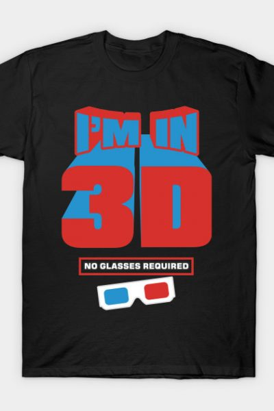 I'm in 3D T-Shirt
