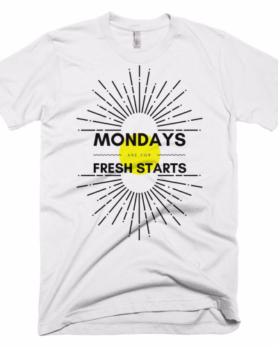 Mondays Are For Fresh Starts T-Shirt