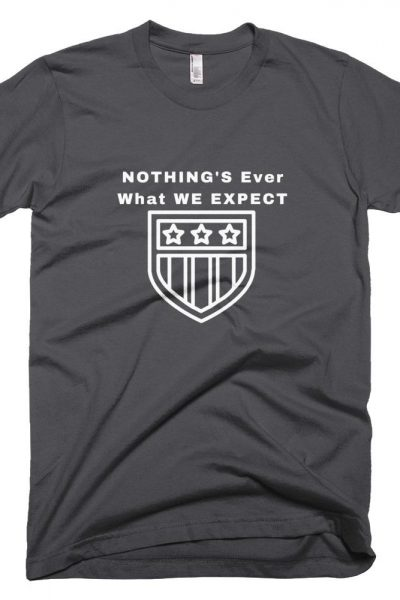 Nothing's Ever What We Expect Tee