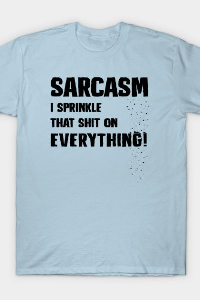 Sarcasm – I Sprinkle That Shit On Everything! T-Shirt