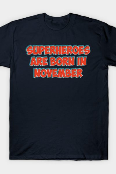 Superheroes Are Born in NOVEMBER T-Shirt