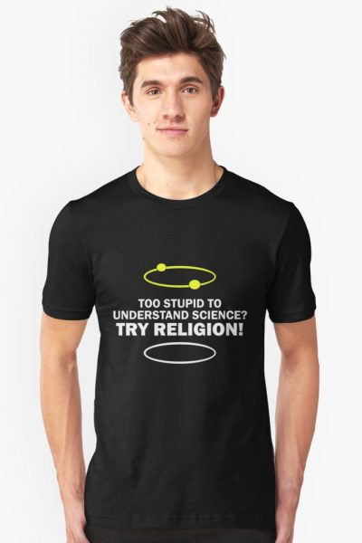 Too Stupid To Understand Science, Try Religion !