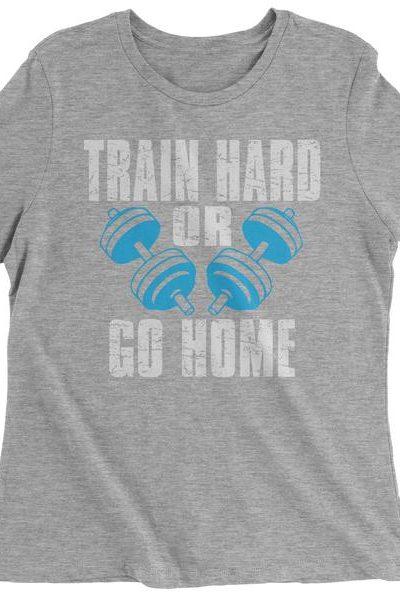 Train Hard Or Go Home Womens T-shirt