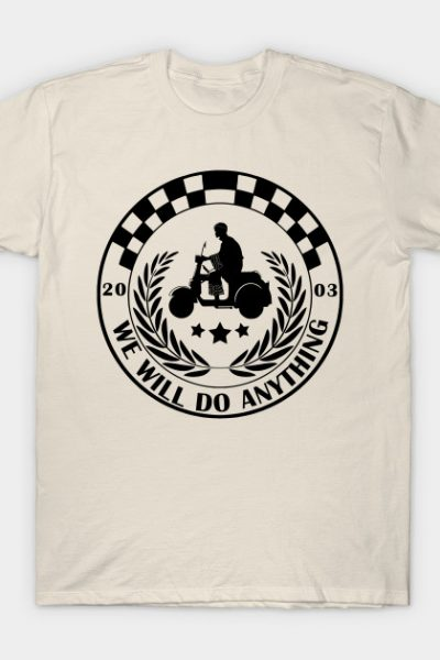 we will do anything T-Shirt