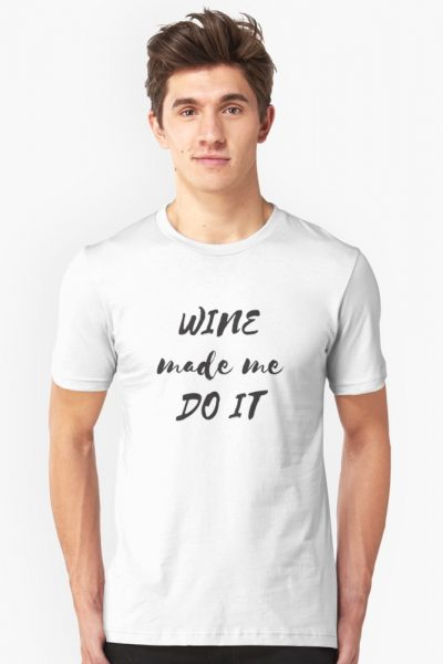 Wine made me do it