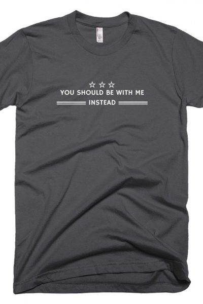 You Should Be With Me T-Shirt
