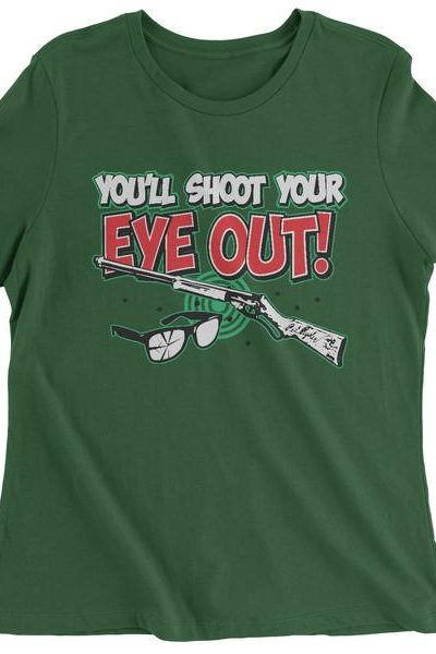 You'll Shoot Your Eye Out Womens T-shirt