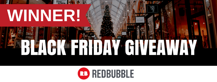 Announcing the WINNER of the RedBubble $150 Black Friday Giveaway…