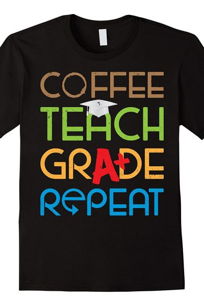 Coffee Teach Grade Repeat Teacher Tshirt