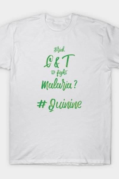 Cure Malaria, drink Gin and Tonic T-Shirt