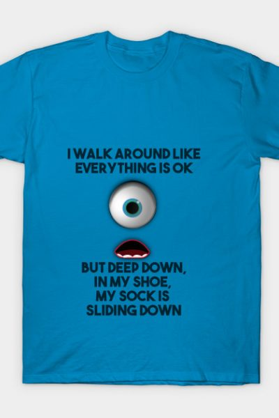 i WALK AROUND LIKE EVERYTHING IS OK T-Shirt