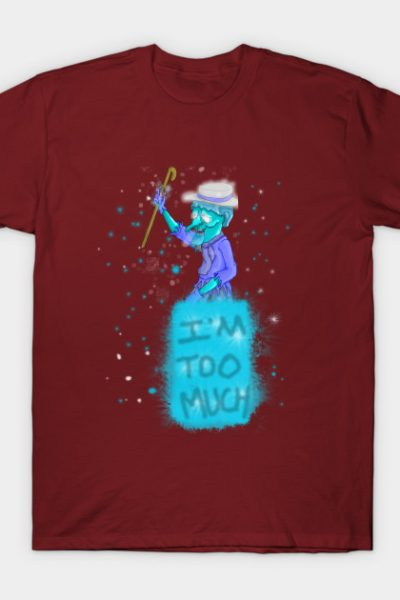 I'm Too Much T-Shirt