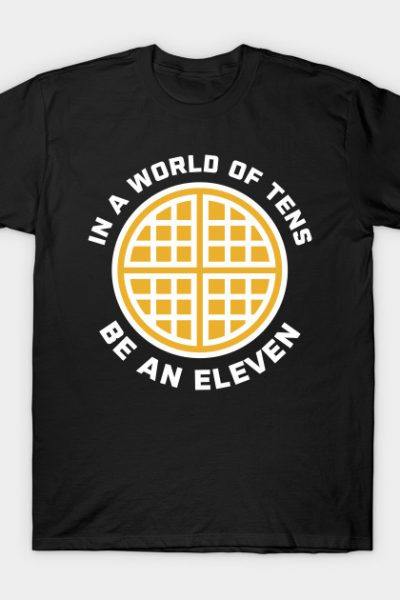 In A World of Tens Be An Eleven T-Shirt