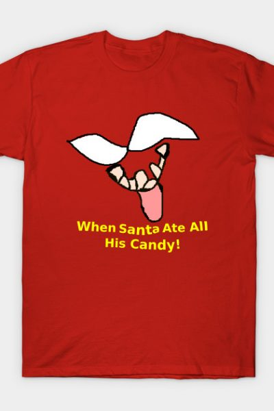 When Santa Ate All His Candy! T-Shirt
