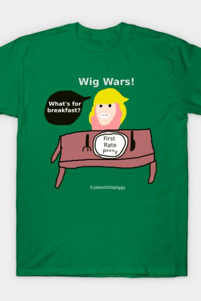 Wig Wars Episode: First Rate P***Y T-Shirt