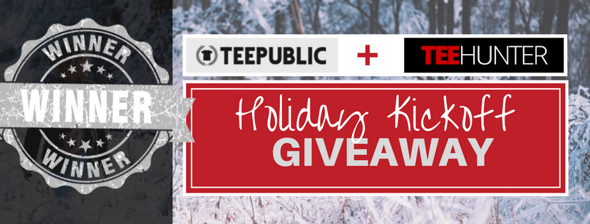 Announcing the WINNER of the TeePublic Holiday Kickoff Giveaway!