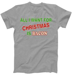 All I Want For Christmas Is Bacon T-Shirt | TeeShirtPalace