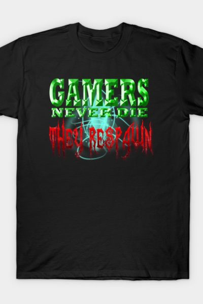 Gamers Never Die, They Respawn T-Shirt