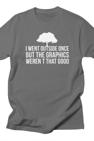 I Went Outside Once The Graphics weren't that good Funny | Red Yolk's Shop