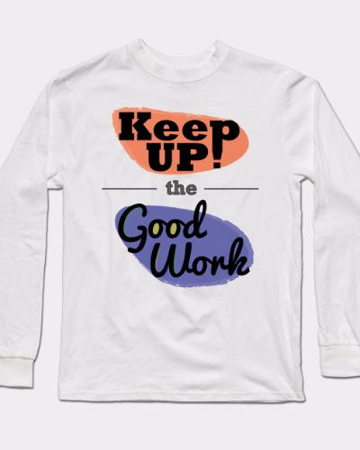 Keep up the good work (Tee Public)