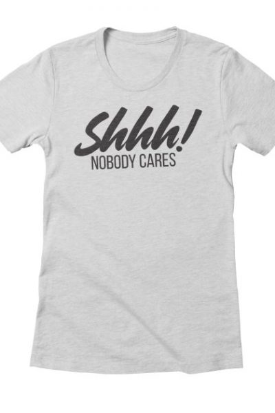Shhh! Nobody Cares Funny Insult | Red Yolk's Shop