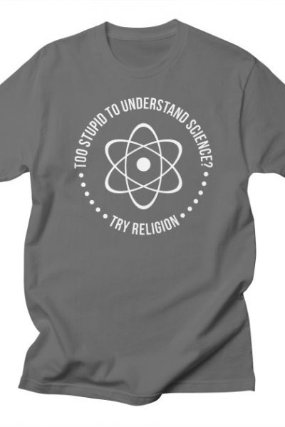 Too Stupid To Understand Science, Try Religion | Red Yolk's Shop