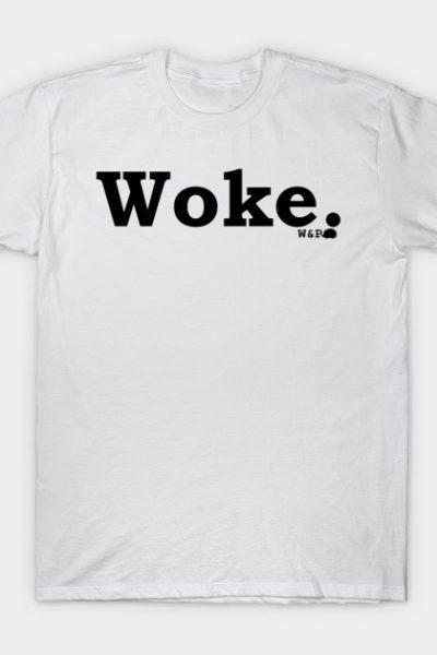 Woke. T-Shirt