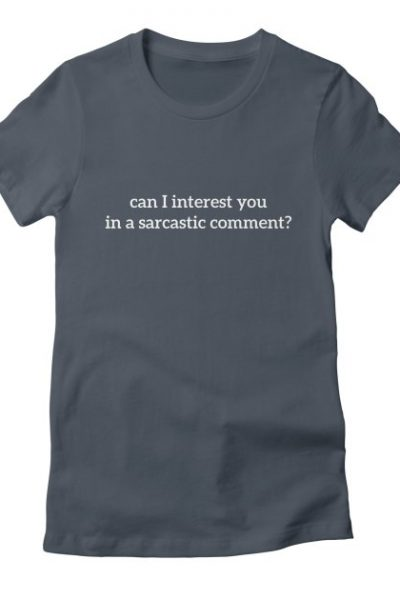 can i interest you in a sarcastic comment? | Red Yolk's Shop