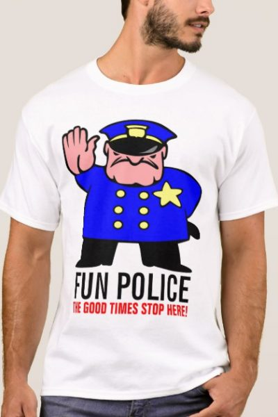 FUN POLICE-THE GOOD TIMES STOP HERE! T-Shirt