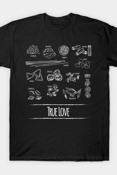 True Pasta Love Shirt T-Shirt