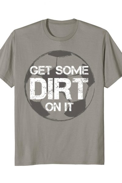 Get Some Dirt On It Soccer Ball Sport