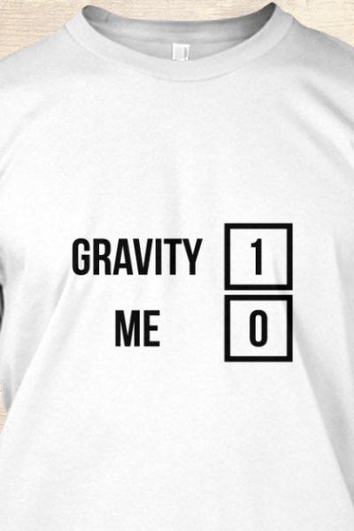 Gravity 1 Me 0 Get Well Soon T-Shirt