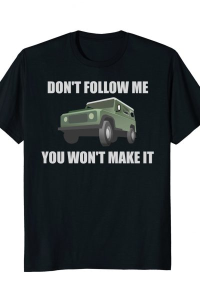 Mens 4×4 Off Road Truck Don't Follow Me You Won't Make It