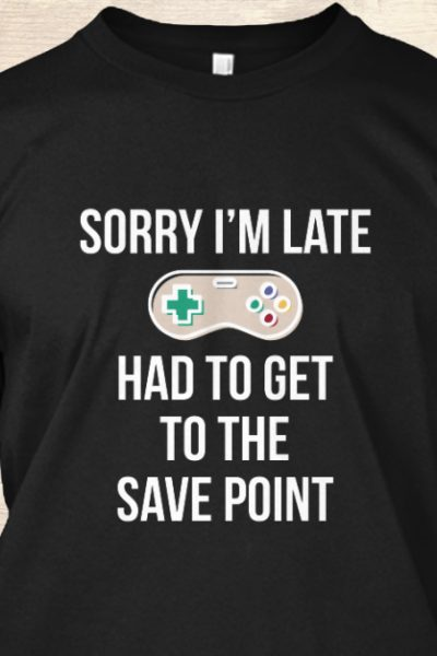 Sorry I'm Late Gamer T-Shirt Funny