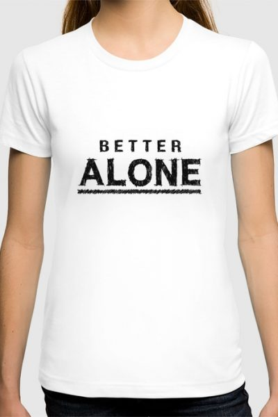 Better Alone Black & White Typography T-shirt by pabrimel