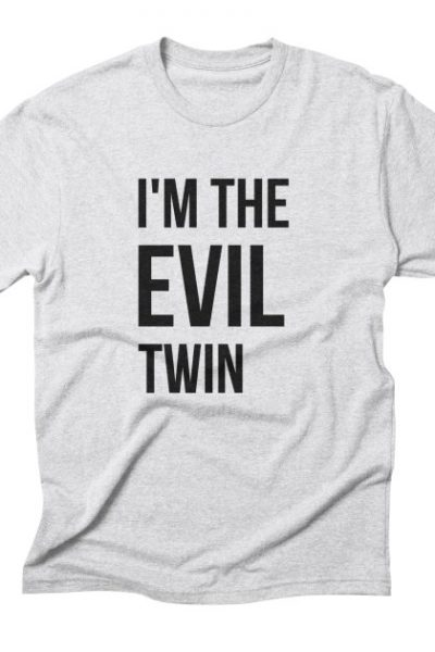 I'm the evil twin, funny t-shirt quote, gift idea | Red Yolk's Shop