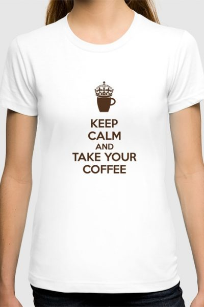 Keep Calm And Take Your Coffee T-shirt by pabrimel