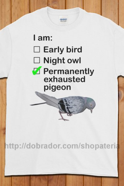 Permanently Exhausted Pigeon T-Shirt (Unisex) | Dobrador Shopateria