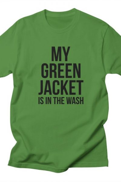 My Green Jacket Is In the Wash Funny Golf Humor Tee | Red Yolk's Shop