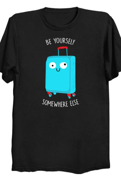Be Yourself Somewhere Else