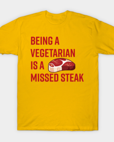 Being a Vegetarian is a Missed Steak T-Shirt