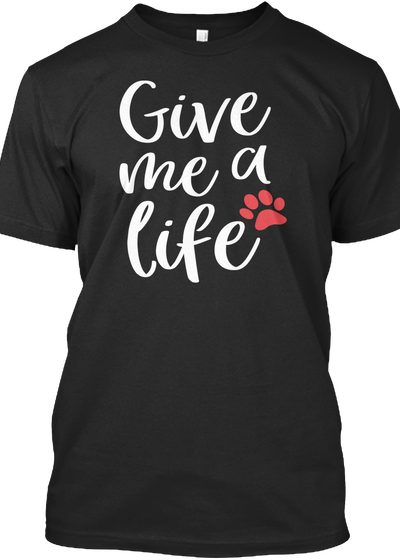 Give me a life t-shirt