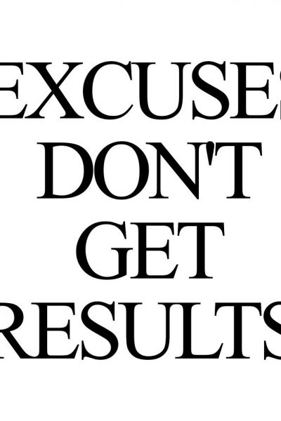 EXCUSES, NO GET RESULTS!