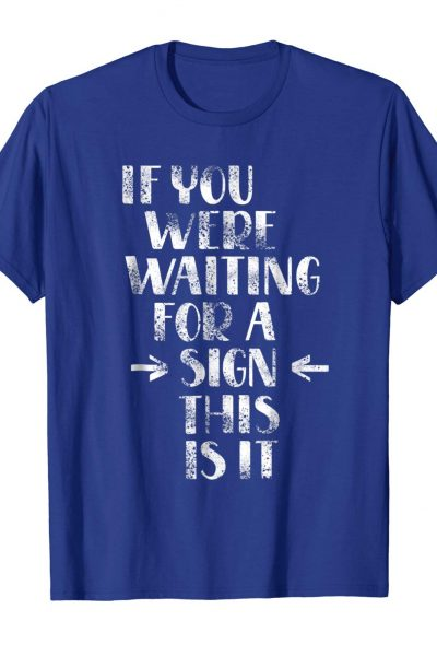 If you were wating for a sign – Tshirt