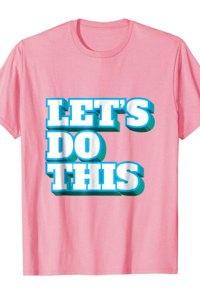 Let's Do This – Tshirt