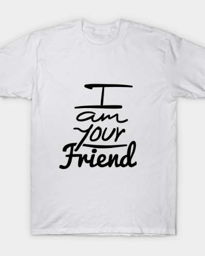 I am your friend.